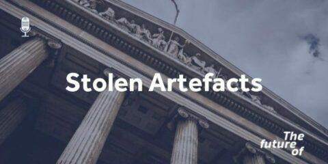 The Future Of: Stolen Artefacts