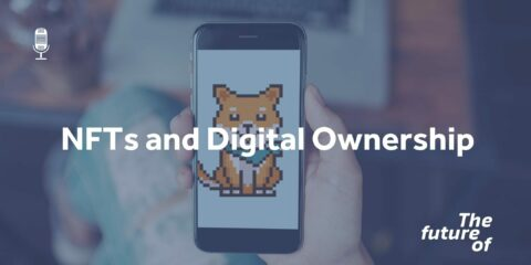 The Future Of: NFTs and Digital Ownership
