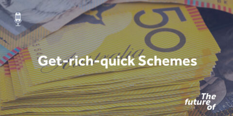 The Future Of: Get-rich-quick Schemes
